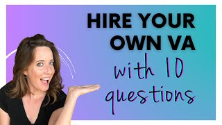 Hire Your BEST Virtual Assistant with These 10 Questions | Must-Ask Interview Questions