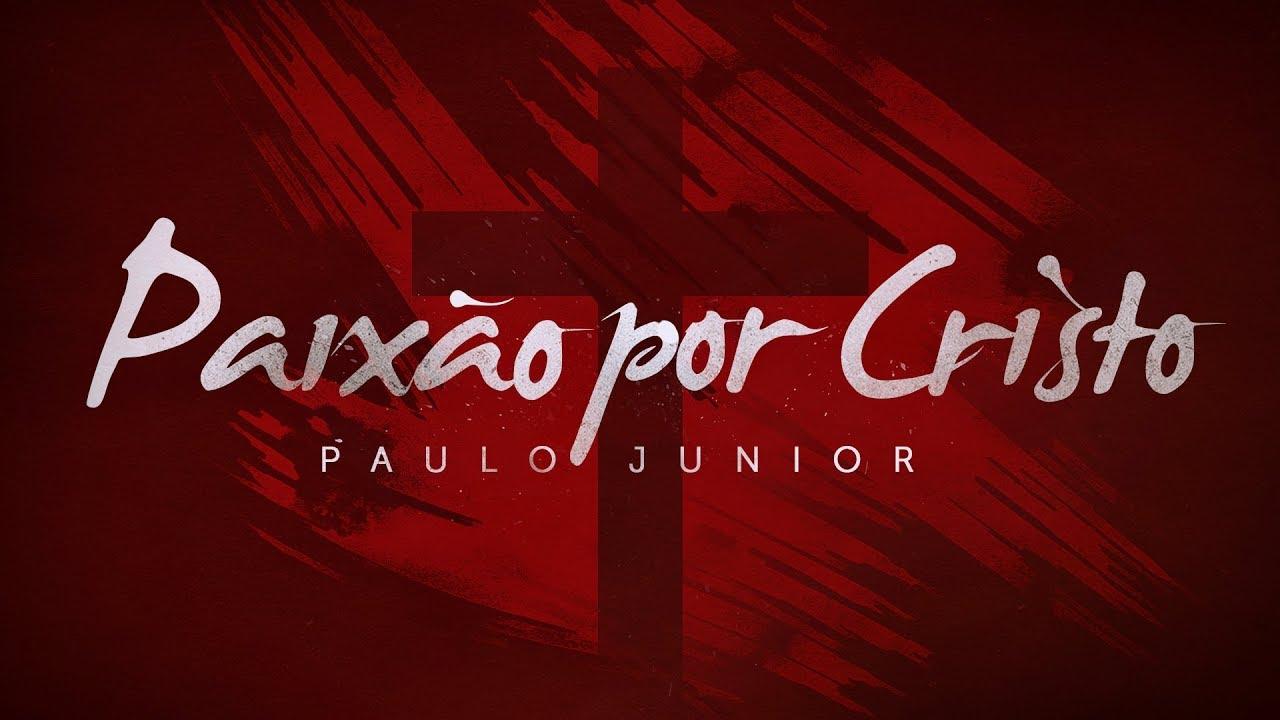 A Paixão por Cristo - Paulo Junior