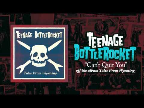 Teenage Bottlerocket - Cant Quit You