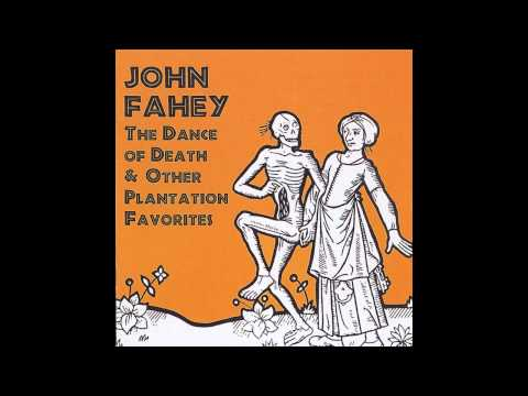 John Fahey - The Dance of Death & Other Plantation Favorites (Full Album)