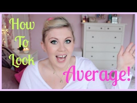 How To Look AVERAGE!