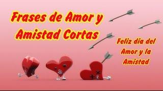 Frases De Amor Y Amistad Cortas, Feliz Dia Del Amor Y La Amistad