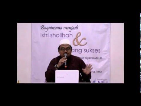 Bagaimana Menjadi Istri Sholehah - Ust Khalid Syamhudi. Lc