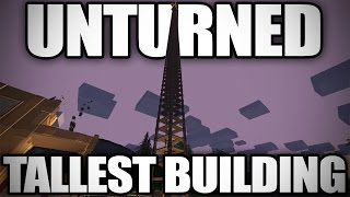 Unturned: World's Tallest Building | 111 stories 900ft tall