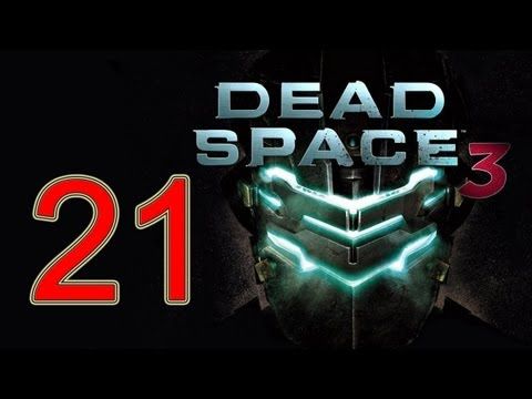 Dead Space 3 - walkthrough part 21 let's play gameplay walkthrough HD