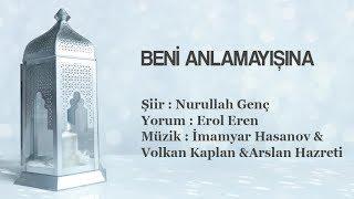 Beni Anlamayışına (Nurullah Genç) - Erol Eren & İmamyar Hasanov & Volkan Kaplan & Arslan Hazreti