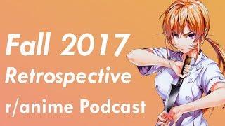 Fall 2017 Anime Retrospective - The /r/Anime Podcast