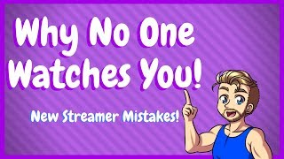 New Streamer Mistakes - Why No One Watches You On Twitch
