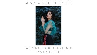 Annabel Jones - Asking For A Friend (Stripped)