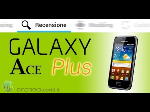 Samsung Galaxy Ace Plus. recensione in italiano by AndroidWorld.it