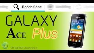 Samsung Galaxy Ace Plus, recensione in italiano by AndroidWorld.it
