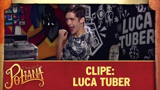 Clipe: Luca Tuber | As Aventuras de Poliana