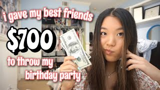 i gave my best friends $700 to throw my birthday party