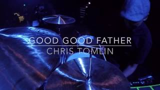 Good Good Father by Chris Tomlin - Live Drum Cam 2016 (HD)