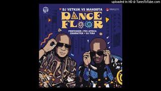Dj Vetkuk Vs Mahoota Dance Floor Ft Professor Dj Tira Character Pex Africah
