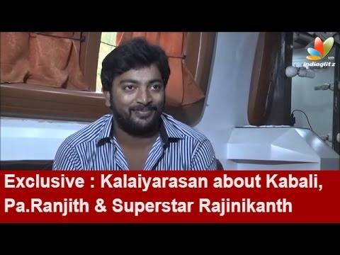 Exclusive : Kalaiyarasan about Kabali,Pa.Ranjith & Superstar Rajinikanth