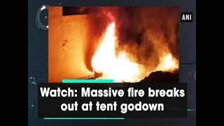 Watch: Massive fire breaks out at tent godown