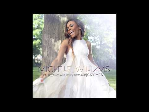 Michelle Williams - Say Yes (feat Beyonce & Kelly Rowland)