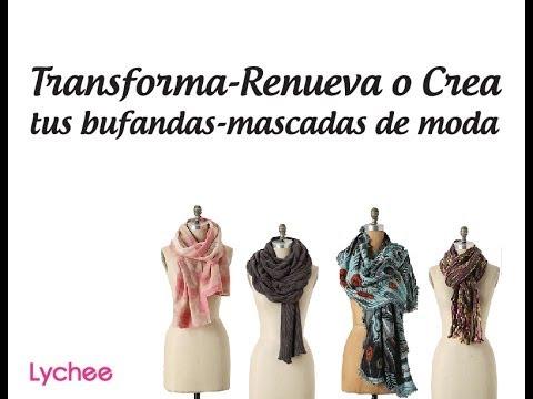 Transforma-Renueva o Crea tus bufandas-mascadas de moda (muy fácil)