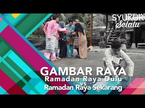 #SyukurSelalu | Ramadan Raya Dulu vs Ramadan Raya Sekarang | Bahagian 2