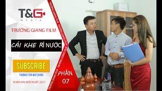 Phim Hài Mới Nhất 2017   Cái Khe Rỉ Nước   Trường Giang Film - Phần 7
