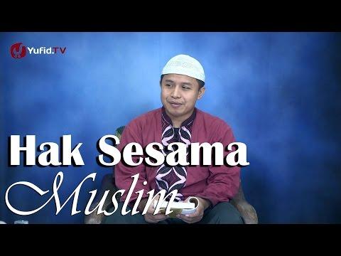 Kajian Islam: Hak Muslim Terhadap Muslim Yang Lain - Ust Abu Muhammad
