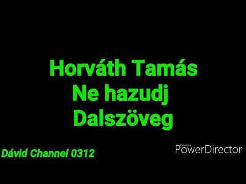 Horváth Tamás- Ne Hazudj DALSZÖVEG