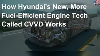 How Hyundai's new, more fuel-efficient engine tech called CVVD works