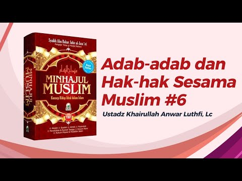 Adab-adab Dan Hak Sesama Muslim #6 - Ustadz Khairullah Anwar Luthfi, Lc