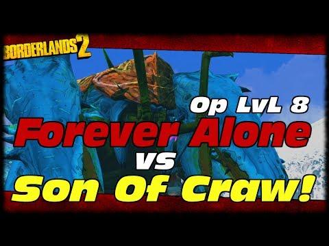 Borderlands 2 OP8 Forever Alone Zero vs Son Of Crawmerax! Borderlands 2 Forever Alone OP8 Build