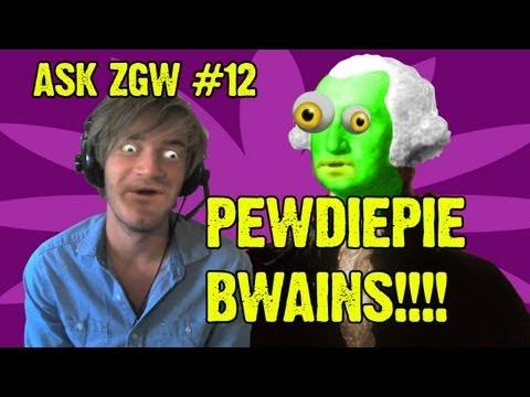 ASK ZGW #12: Pewdiepie Bwains!!!!