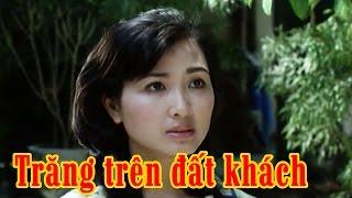 Trăng trên Đất Khách Full HD   Phim Tình Cảm Việt Nam Hay Nhất