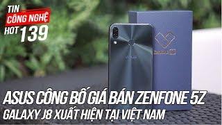 Zenfone 5Z Sẽ Có giá bằng 2 chiếc iPhone X | Tin Công Nghệ Hot Số 139