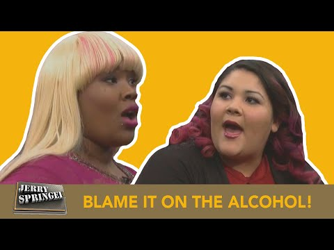 BLAME IT ON THE ALCOHOL! (The Jerry Springer Show)