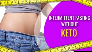 Intermittent Fasting Without Keto: How It Works