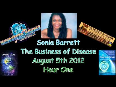 Sonia Barrett (The Business of Disease) on The Hundredth Monkey Radio August  2012 Hour One