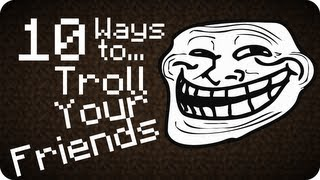 10 Ways to... Troll your friends in Minecraft
