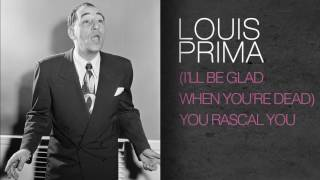 Watch Louis Prima ill Be Glad When Youre Dead You Rascal You video