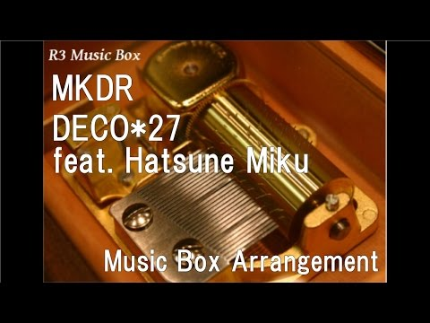 MKDR/DECO*27 Feat. Hatsune Miku [Music Box]