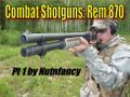 Pt 1 Combat Shotgun Shootout:  Remington 870 Video