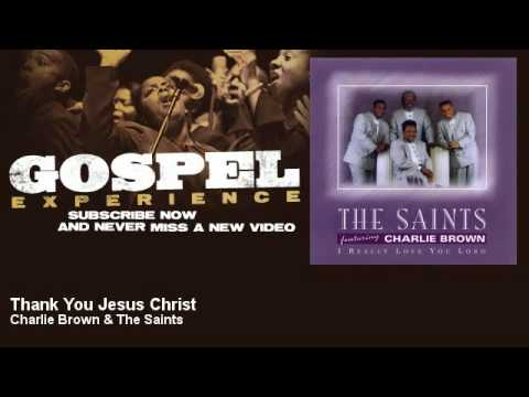 Charlie Brown & The Saints - Thank You Jesus Christ - Gospel