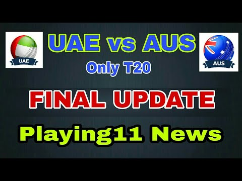 UAE vs AUS T20 Match FINAL UPDATE | UAE VS AUS DRRAM11 AND PLAYING11 PREDICTION |