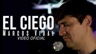 El Ciego - Marcos Vidal Video Oficial