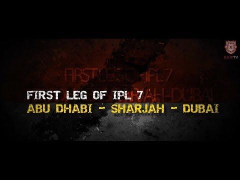 IPL 7 First Leg - Abu Dhabi - Sharjah - Dubai | KXIP | KingsXIPunjab | IPL