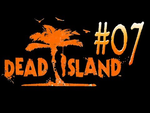 Dead Island - OrcPlay#07 [The Petrol Stations]