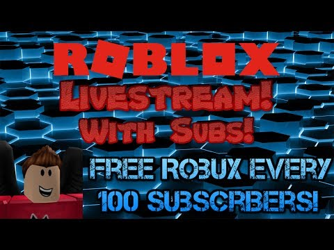 Roblox Livestream! With Subs! Free Robux Every 100 Subscribers! Thanks for 9k subs!