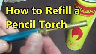 How to Refill A Pencil Torch