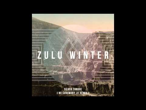 Zulu Winter - Silver Tongue (No Ceremony /// Remix)