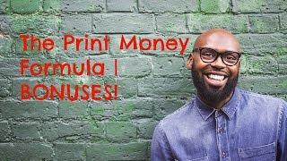 Print Money Formula | Bonuses | Another Reason To Get The Print Money Formula