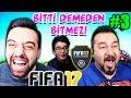 BİTTİ DEMEDEN BİTMEZ! | FIFA 17 ULTIMATE TEAM #3